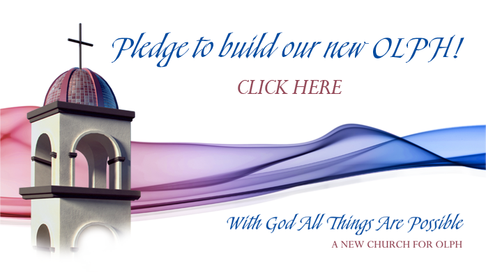 Pledge to build our new OLPH!